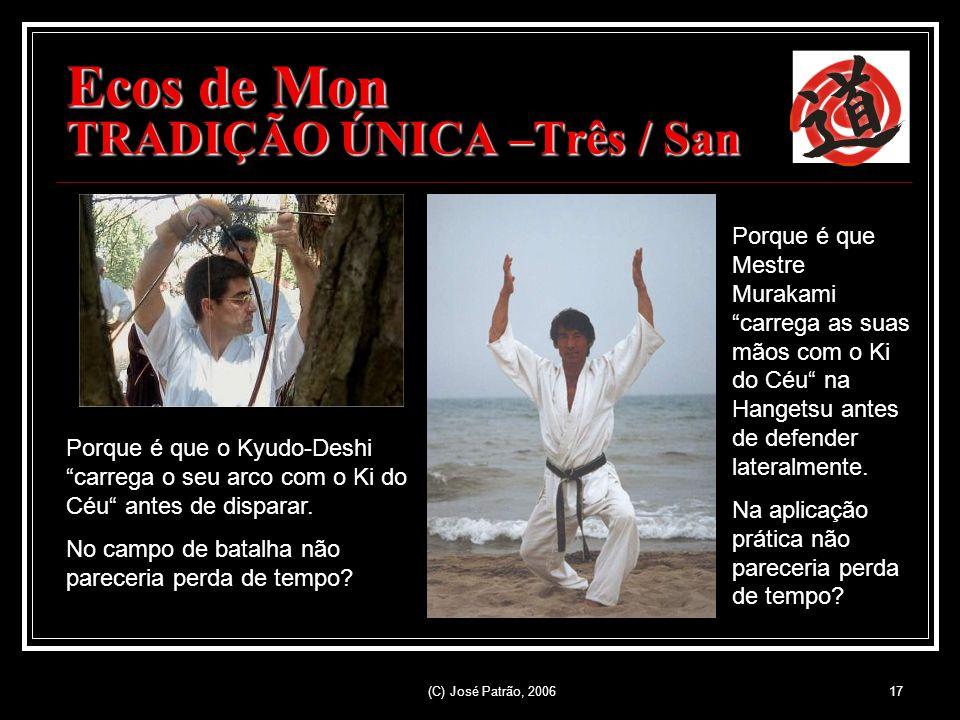 (C) José Patrão, 200617 Ecos de Mon TRADIÇÃO ÚNICA –Três / San Porque é que o Kyudo-Deshi carrega o seu arco com o Ki do Céu antes de disparar.