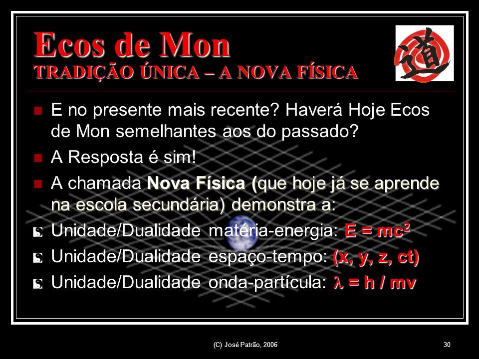 (C) José Patrão, 200630 Ecos de Mon TRADIÇÃO ÚNICA – A NOVA FÍSICA E no presente mais recente.