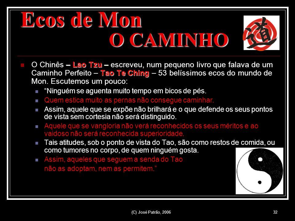 (C) José Patrão, 200632 Ecos de Mon O CAMINHO – Lao Tzu – Tao Te Ching O Chinês – Lao Tzu – escreveu, num pequeno livro que falava de um Caminho Perfeito – Tao Te Ching – 53 belíssimos ecos do mundo de Mon.