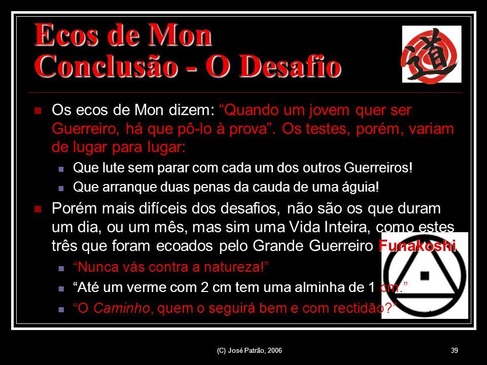 (C) José Patrão, 200639 Ecos de Mon Conclusão - O Desafio Os ecos de Mon dizem: Quando um jovem quer ser Guerreiro, há que pô-lo à prova.