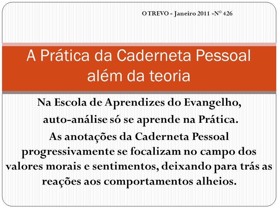 O TREVO - Janeiro 2011 -N° 426 A Prática da Caderneta Pessoal além da teoria Na Escola de Aprendizes do Evangelho, auto-análise só se aprende na Práti