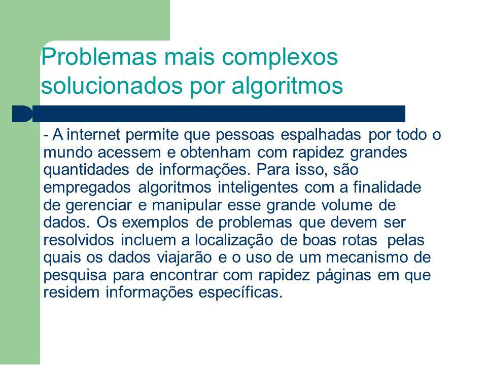 Problemas mais complexos solucionados por algoritmos - A internet permite que pessoas espalhadas por todo o mundo acessem e obtenham com rapidez grandes quantidades de informações.