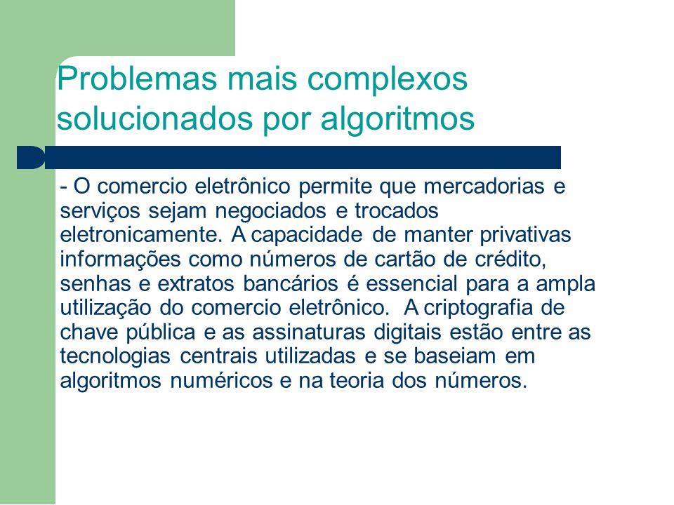 Problemas mais complexos solucionados por algoritmos - O comercio eletrônico permite que mercadorias e serviços sejam negociados e trocados eletronicamente.