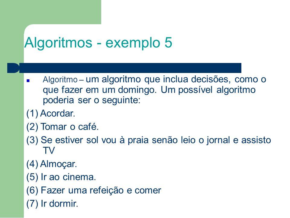 Algoritmos - exemplo 5 Algoritmo – um algoritmo que inclua decisões, como o que fazer em um domingo.
