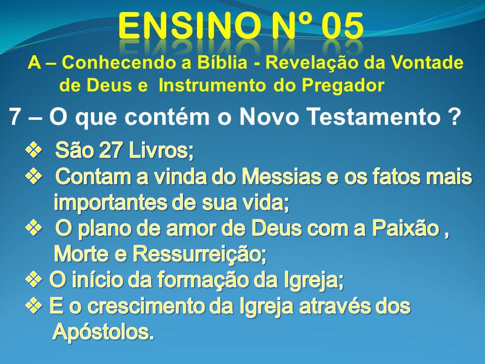 A – Conhecendo a Bíblia - Revelação da Vontade de Deus e Instrumento do Pregador 7 – O que contém o Novo Testamento ?
