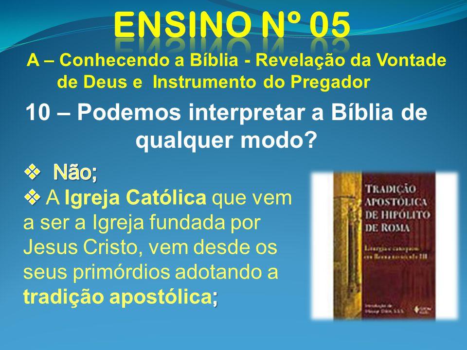 A – Conhecendo a Bíblia - Revelação da Vontade de Deus e Instrumento do Pregador 10 – Podemos interpretar a Bíblia de qualquer modo?