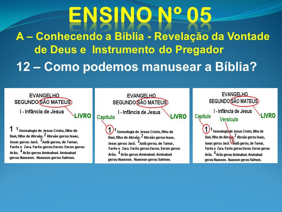 A – Conhecendo a Bíblia - Revelação da Vontade de Deus e Instrumento do Pregador 12 – Como podemos manusear a Bíblia?