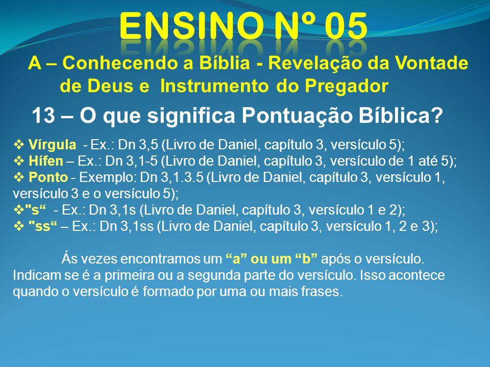 A – Conhecendo a Bíblia - Revelação da Vontade de Deus e Instrumento do Pregador 13 – O que significa Pontuação Bíblica? Vírgula - Ex.: Dn 3,5 (Livro