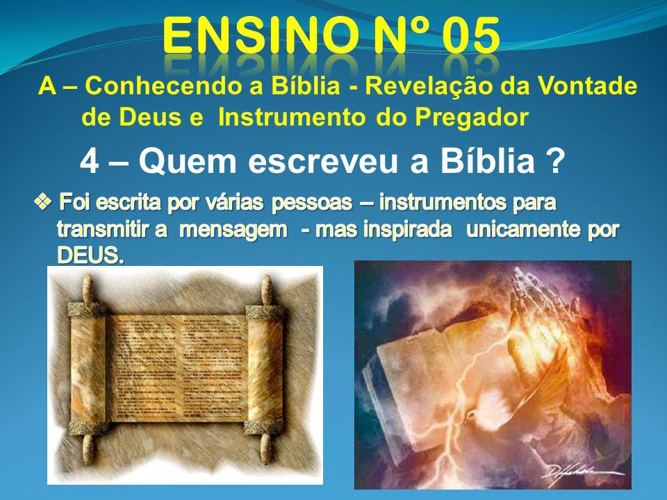A – Conhecendo a Bíblia - Revelação da Vontade de Deus e Instrumento do Pregador 4 – Quem escreveu a Bíblia ?