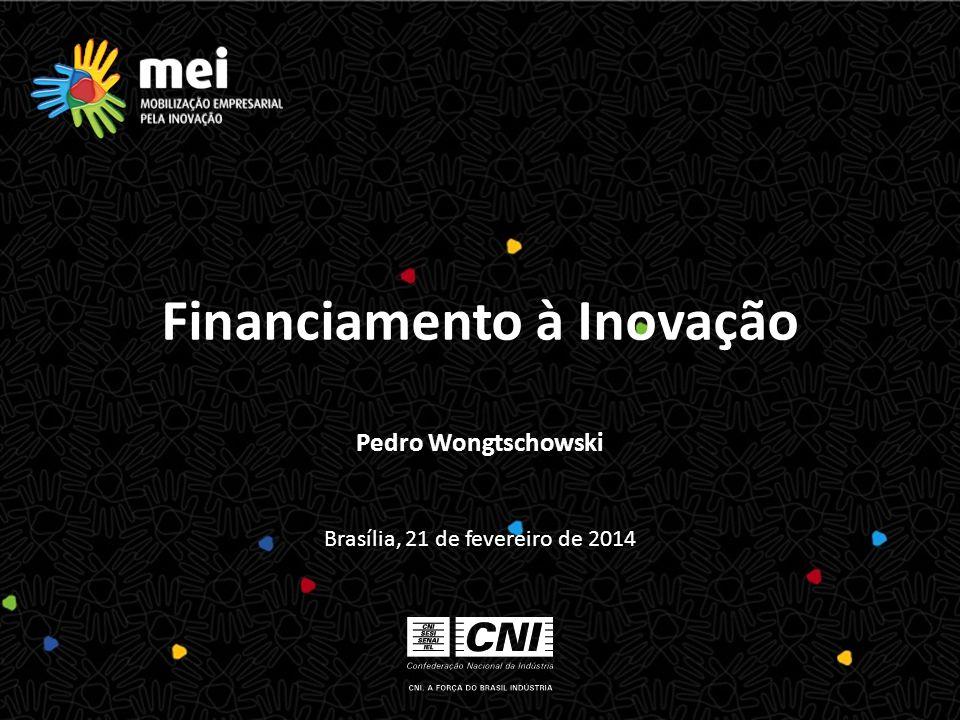 Brasília, 21 de fevereiro de 2014 Financiamento à Inovação Pedro Wongtschowski