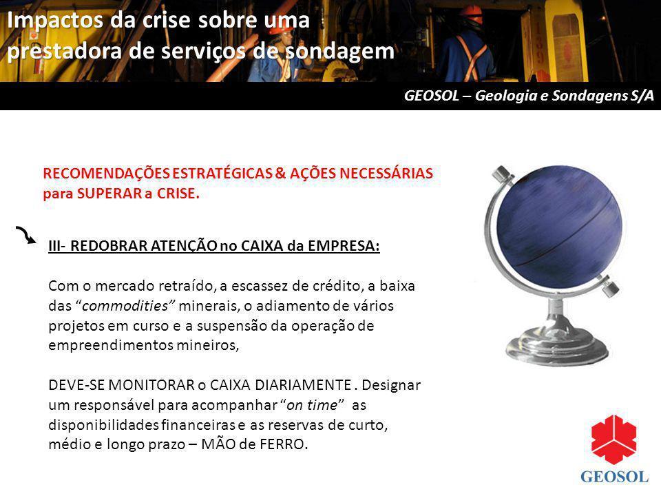 III- REDOBRAR ATENÇÃO no CAIXA da EMPRESA: Com o mercado retraído, a escassez de crédito, a baixa das commodities minerais, o adiamento de vários proj