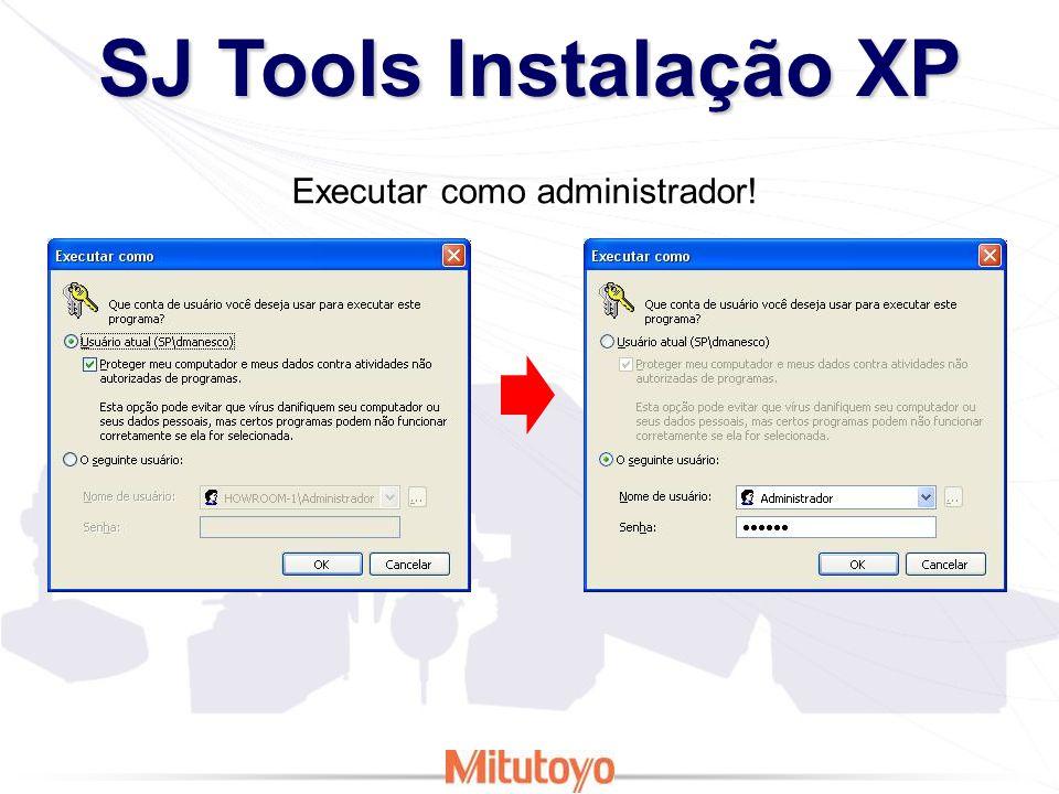 SJ Tools Instalação XP Executar como administrador!