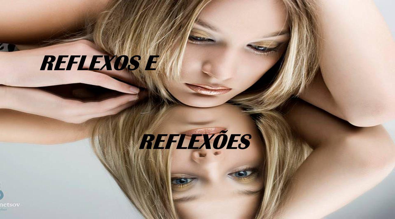 REFLEXOS E REFLEXÕES