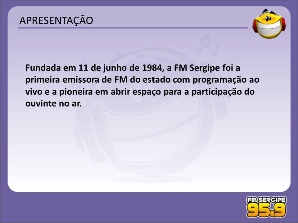 Fundada em 11 de junho de 1984, a FM Sergipe foi a primeira emissora de FM do estado com programação ao vivo e a pioneira em abrir espaço para a parti