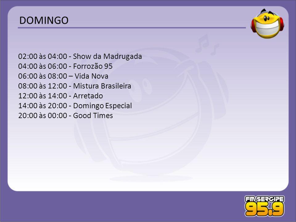 02:00 às 04:00 - Show da Madrugada 04:00 às 06:00 - Forrozão 95 06:00 às 08:00 – Vida Nova 08:00 às 12:00 - Mistura Brasileira 12:00 às 14:00 - Arreta