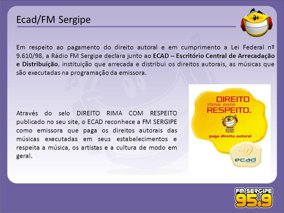 Através do selo DIREITO RIMA COM RESPEITO publicado no seu site, o ECAD reconhece a FM SERGIPE como emissora que paga os direitos autorais das músicas