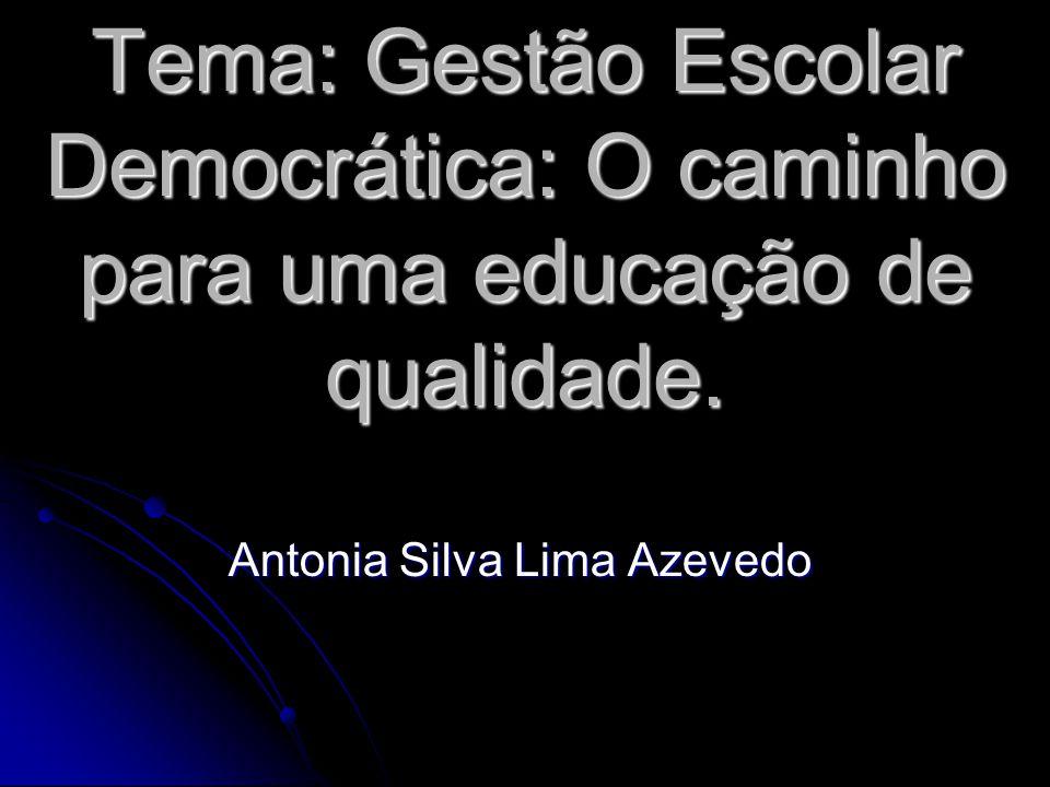 Tema: Gestão Escolar Democrática: O caminho para uma educação de qualidade. Antonia Silva Lima Azevedo