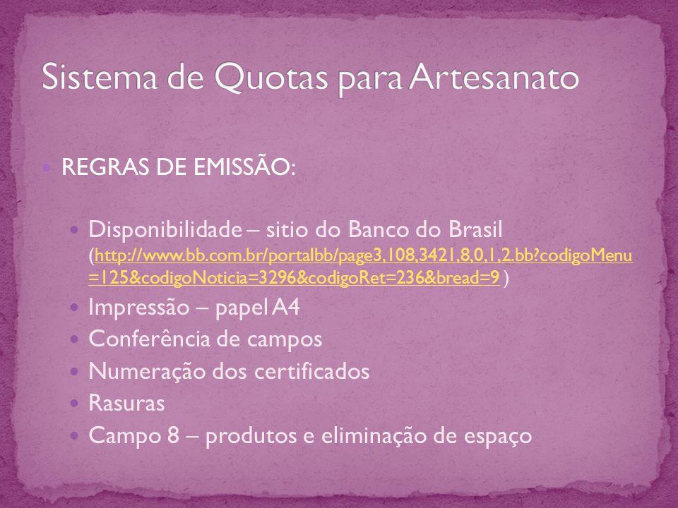REGRAS DE EMISSÃO: Disponibilidade – sitio do Banco do Brasil (http://www.bb.com.br/portalbb/page3,108,3421,8,0,1,2.bb?codigoMenu =125&codigoNoticia=3296&codigoRet=236&bread=9 )http://www.bb.com.br/portalbb/page3,108,3421,8,0,1,2.bb?codigoMenu =125&codigoNoticia=3296&codigoRet=236&bread=9 Impressão – papel A4 Conferência de campos Numeração dos certificados Rasuras Campo 8 – produtos e eliminação de espaço