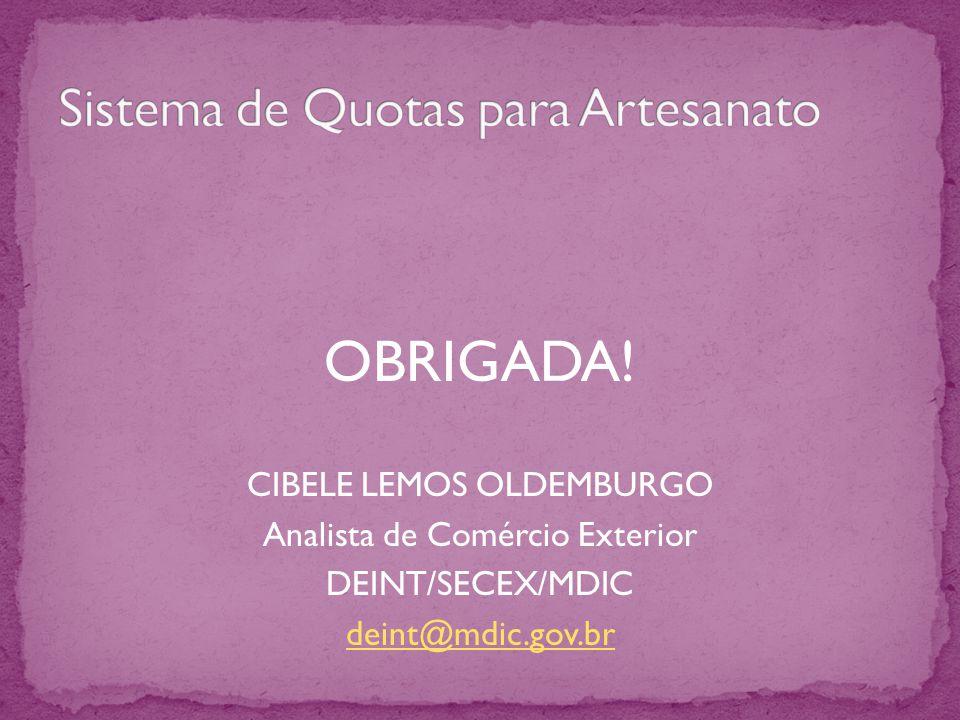 OBRIGADA! CIBELE LEMOS OLDEMBURGO Analista de Comércio Exterior DEINT/SECEX/MDIC deint@mdic.gov.br