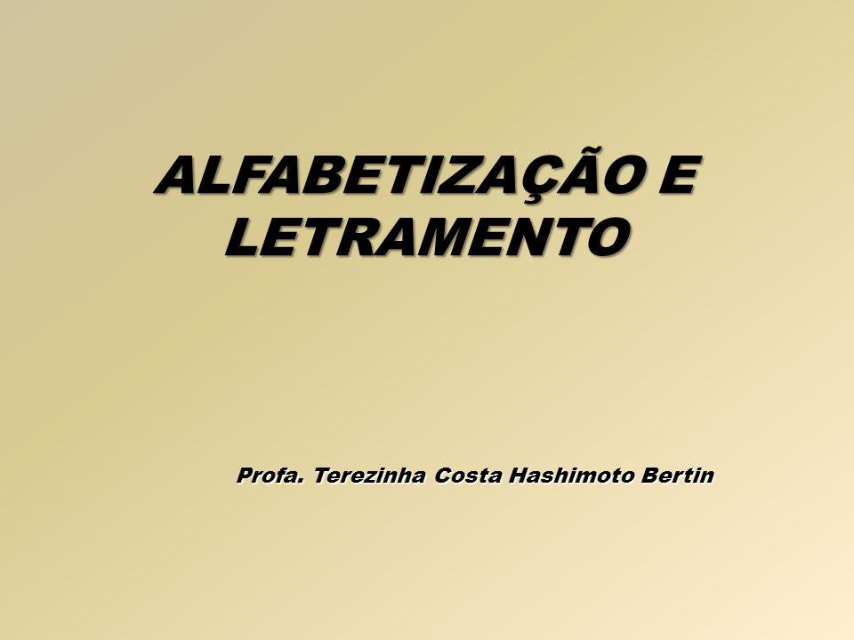 ALFABETIZAÇÃO E LETRAMENTO Profa. Terezinha Costa Hashimoto Bertin