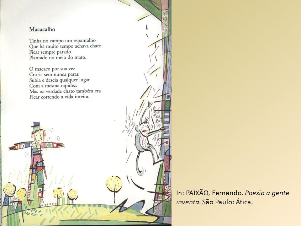 In: PAIXÃO, Fernando. Poesia a gente inventa. São Paulo: Ática.