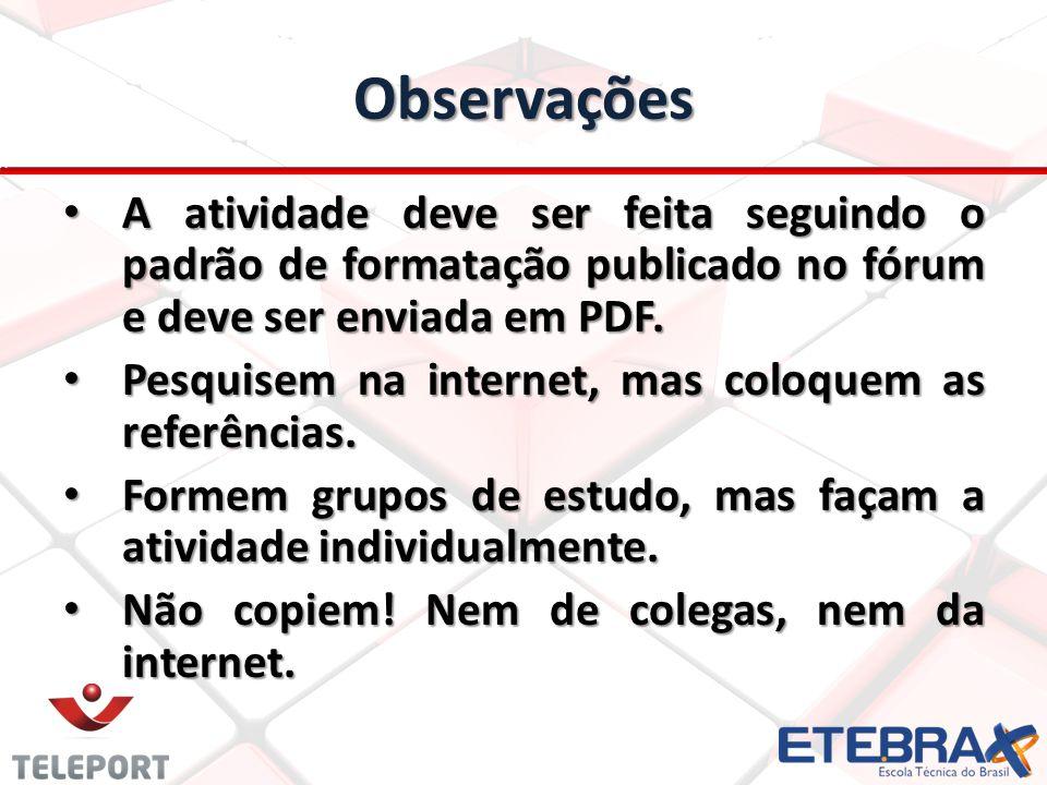 Observações A atividade deve ser feita seguindo o padrão de formatação publicado no fórum e deve ser enviada em PDF. A atividade deve ser feita seguin