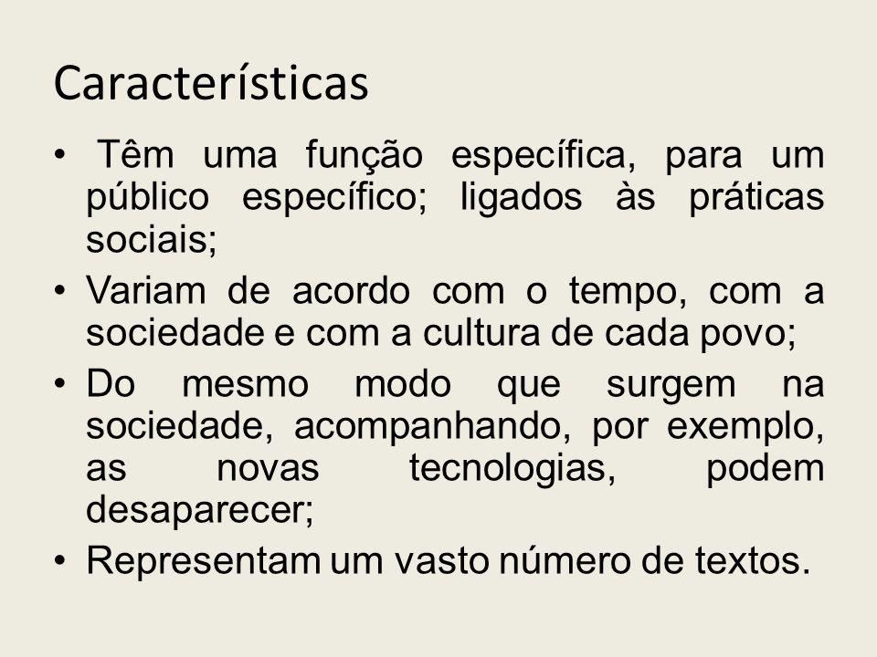 Características Têm uma função específica, para um público específico; ligados às práticas sociais; Variam de acordo com o tempo, com a sociedade e com a cultura de cada povo; Do mesmo modo que surgem na sociedade, acompanhando, por exemplo, as novas tecnologias, podem desaparecer; Representam um vasto número de textos.
