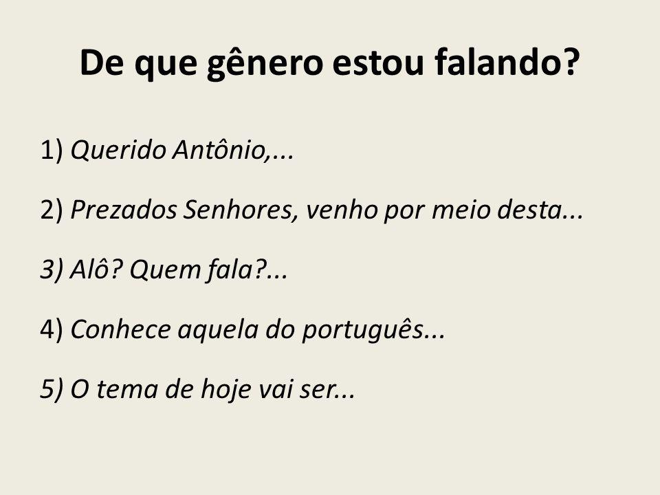 De que gênero estou falando.1) Querido Antônio,...