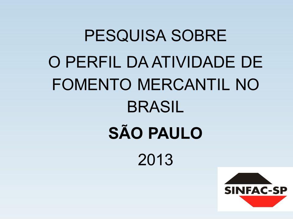 PESQUISA SOBRE O PERFIL DA ATIVIDADE DE FOMENTO MERCANTIL NO BRASIL SÃO PAULO 2013