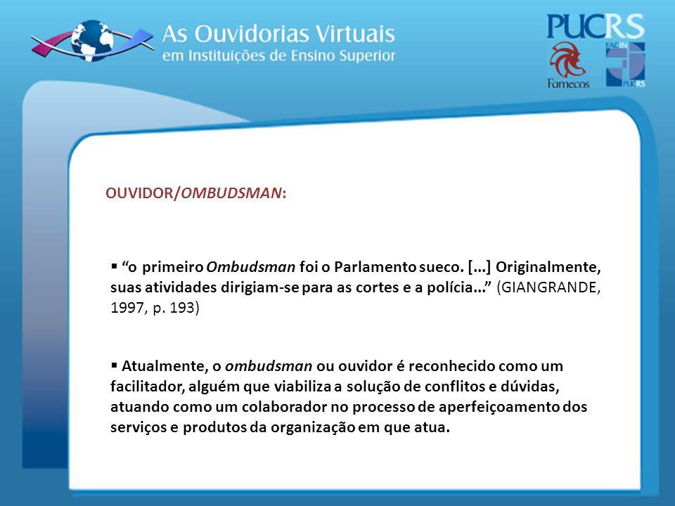 o primeiro Ombudsman foi o Parlamento sueco. [...] Originalmente, suas atividades dirigiam-se para as cortes e a polícia... (GIANGRANDE, 1997, p. 193)