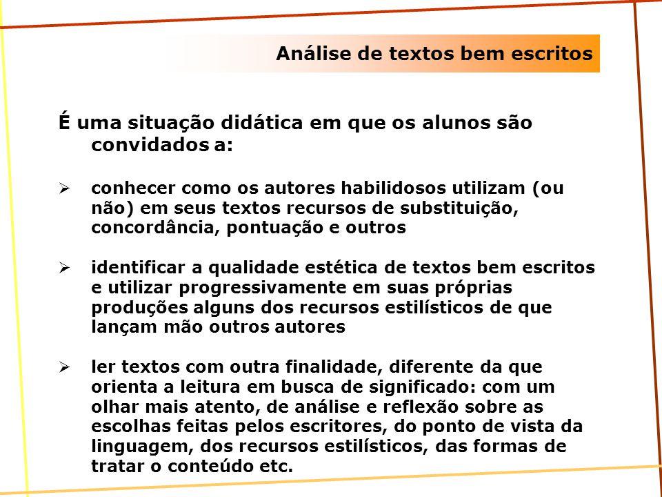 Análise de textos bem escritos É uma situação didática em que os alunos são convidados a: conhecer como os autores habilidosos utilizam (ou não) em se