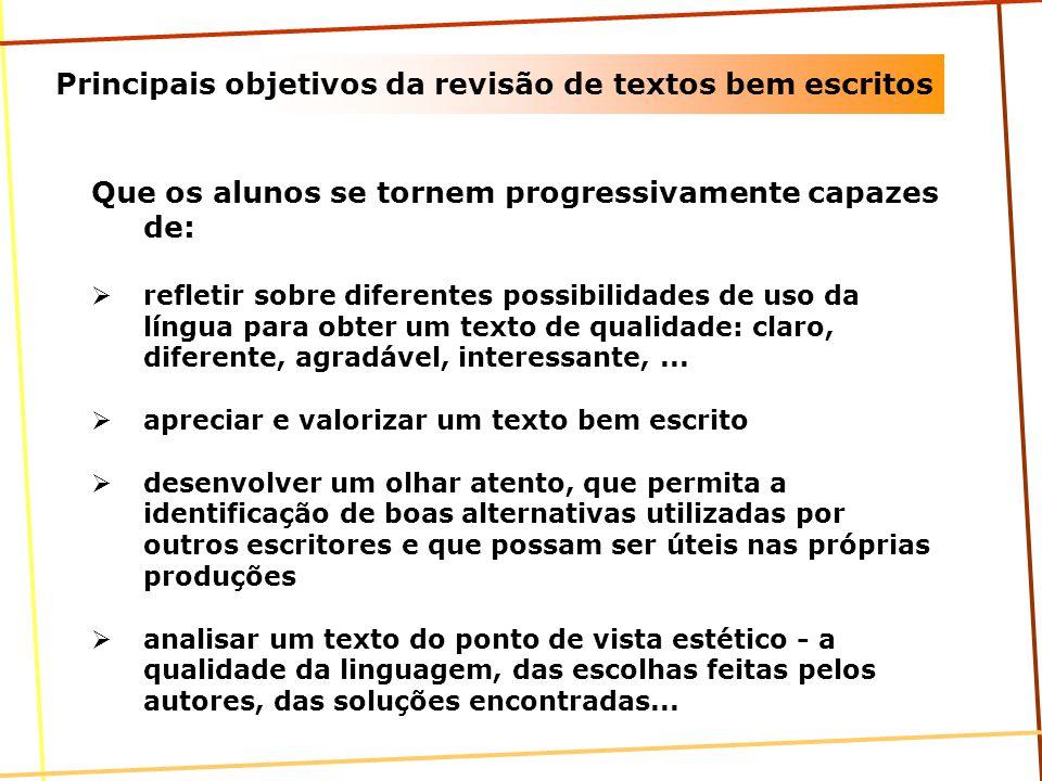 Principais objetivos da revisão de textos bem escritos Que os alunos se tornem progressivamente capazes de: refletir sobre diferentes possibilidades d