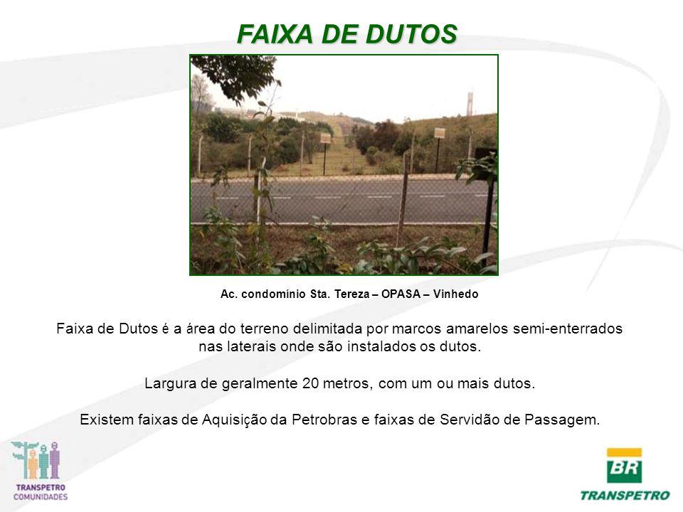FAIXA DE DUTOS Faixa de Dutos é a á rea do terreno delimitada por marcos amarelos semi-enterrados nas laterais onde são instalados os dutos. Largura d