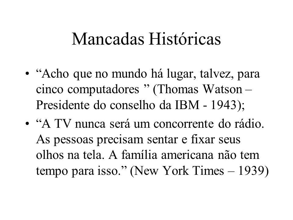 Mancadas Históricas Acho que no mundo há lugar, talvez, para cinco computadores (Thomas Watson – Presidente do conselho da IBM - 1943); A TV nunca ser