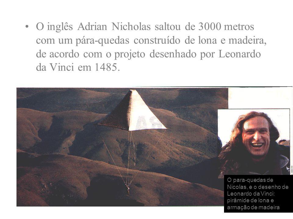 O inglês Adrian Nicholas saltou de 3000 metros com um pára-quedas construído de lona e madeira, de acordo com o projeto desenhado por Leonardo da Vinc