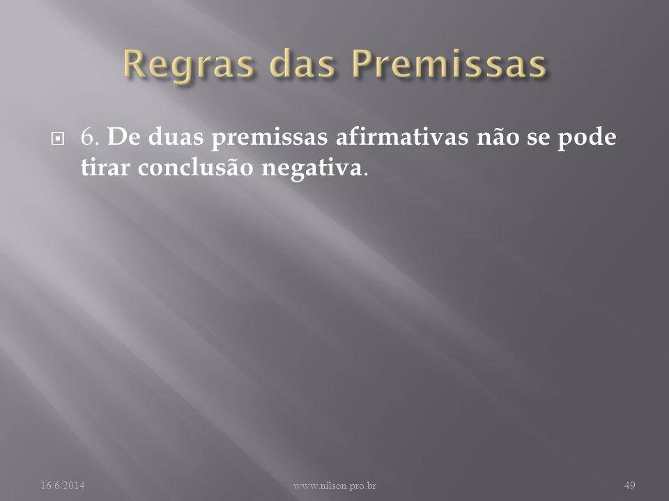 6. De duas premissas afirmativas não se pode tirar conclusão negativa. 16/6/2014www.nilson.pro.br49