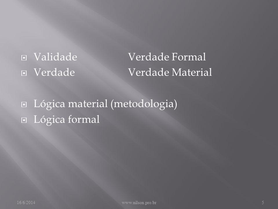 ValidadeVerdade Formal VerdadeVerdade Material Lógica material (metodologia) Lógica formal 16/6/2014www.nilson.pro.br5