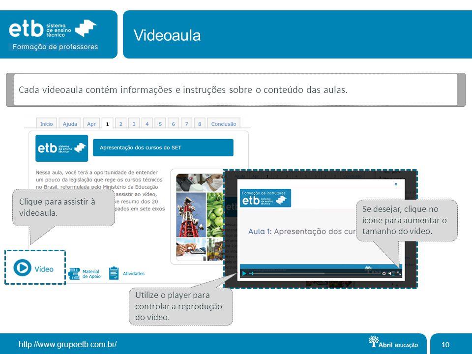 http://www.grupoetb.com.br/ 10 Cada videoaula contém informações e instruções sobre o conteúdo das aulas. Clique para assistir à videoaula. Videoaula