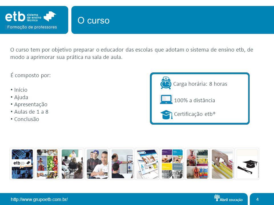 http://www.grupoetb.com.br/ 4 É composto por: Início Ajuda Apresentação Aulas de 1 a 8 Conclusão O curso Carga horária: 8 horas Certificação etb® 100%