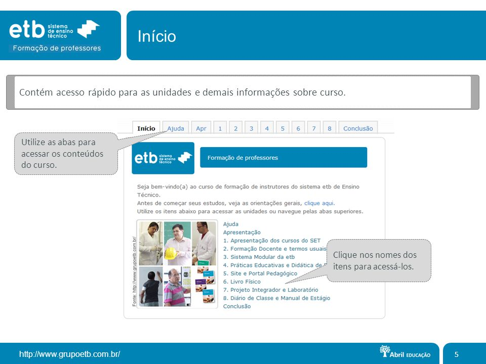http://www.grupoetb.com.br/ Contém acesso rápido para as unidades e demais informações sobre curso. 5 Clique nos nomes dos itens para acessá-los. Util