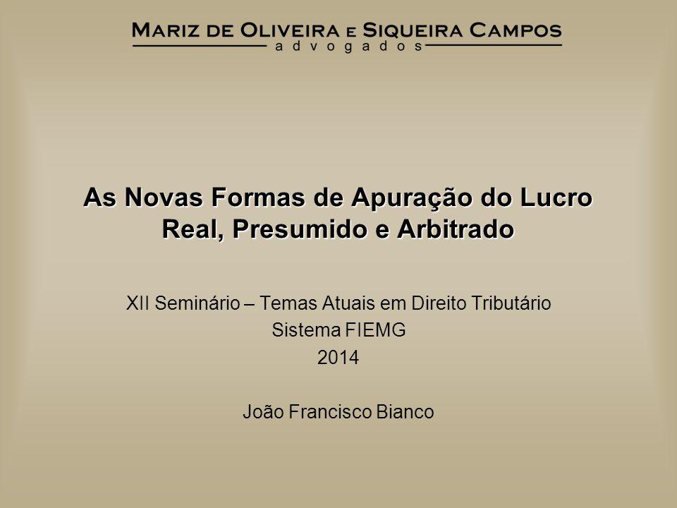 As Novas Formas de Apuração do Lucro Real, Presumido e Arbitrado XII Seminário – Temas Atuais em Direito Tributário Sistema FIEMG 2014 João Francisco