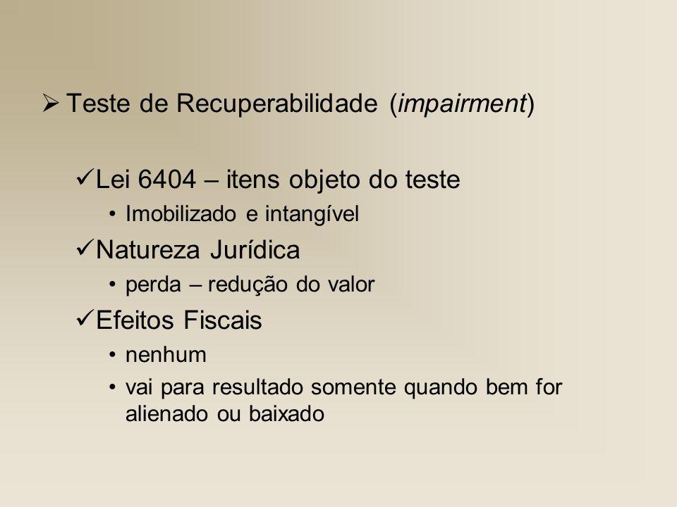 Teste de Recuperabilidade (impairment) Lei 6404 – itens objeto do teste Imobilizado e intangível Natureza Jurídica perda – redução do valor Efeitos Fi