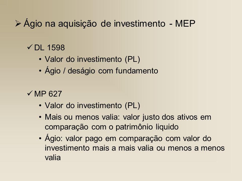 Ágio na aquisição de investimento - MEP DL 1598 Valor do investimento (PL) Ágio / deságio com fundamento MP 627 Valor do investimento (PL) Mais ou men