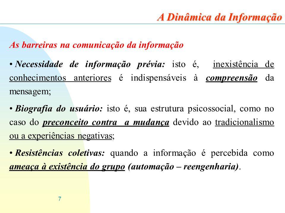 7 As barreiras na comunicação da informação Necessidade de informação prévia: isto é, inexistência de conhecimentos anteriores é indispensáveis à comp