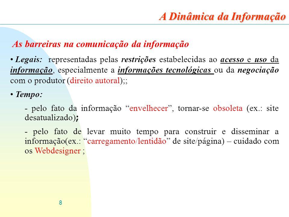 8 As barreiras na comunicação da informação Legais: representadas pelas restrições estabelecidas ao acesso e uso da informação, especialmente a inform
