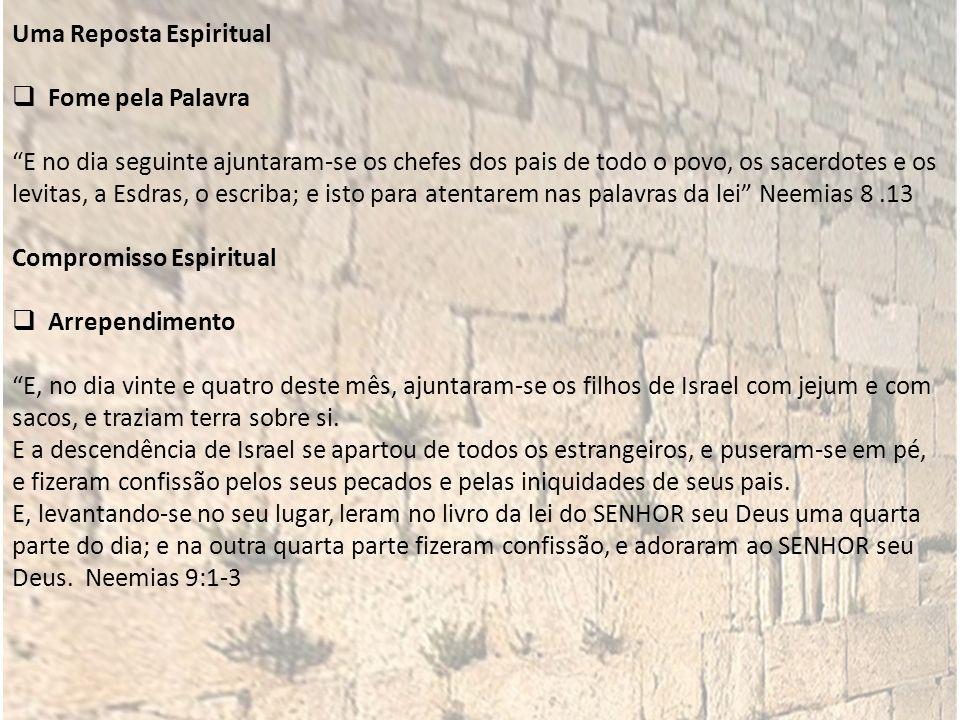 Uma Reposta Espiritual Fome pela Palavra E no dia seguinte ajuntaram-se os chefes dos pais de todo o povo, os sacerdotes e os levitas, a Esdras, o esc