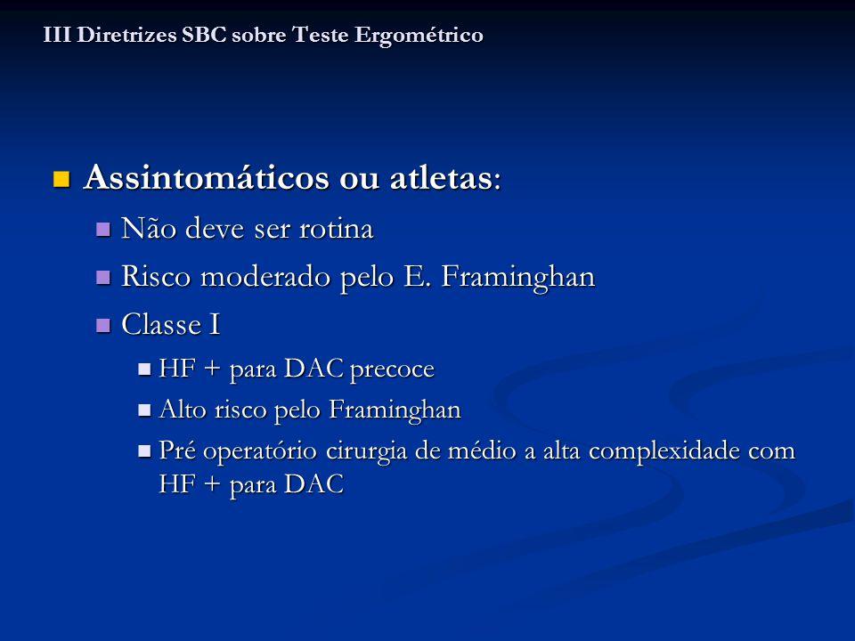 Assintomáticos ou atletas: Assintomáticos ou atletas: Não deve ser rotina Não deve ser rotina Risco moderado pelo E. Framinghan Risco moderado pelo E.