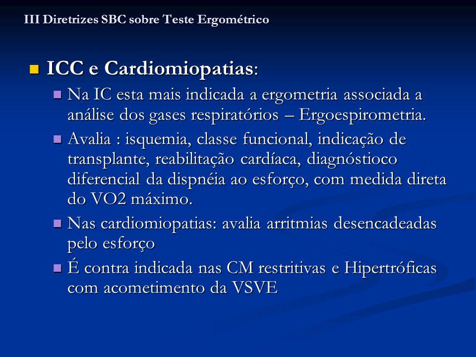 ICC e Cardiomiopatias: ICC e Cardiomiopatias: Na IC esta mais indicada a ergometria associada a análise dos gases respiratórios – Ergoespirometria. Na
