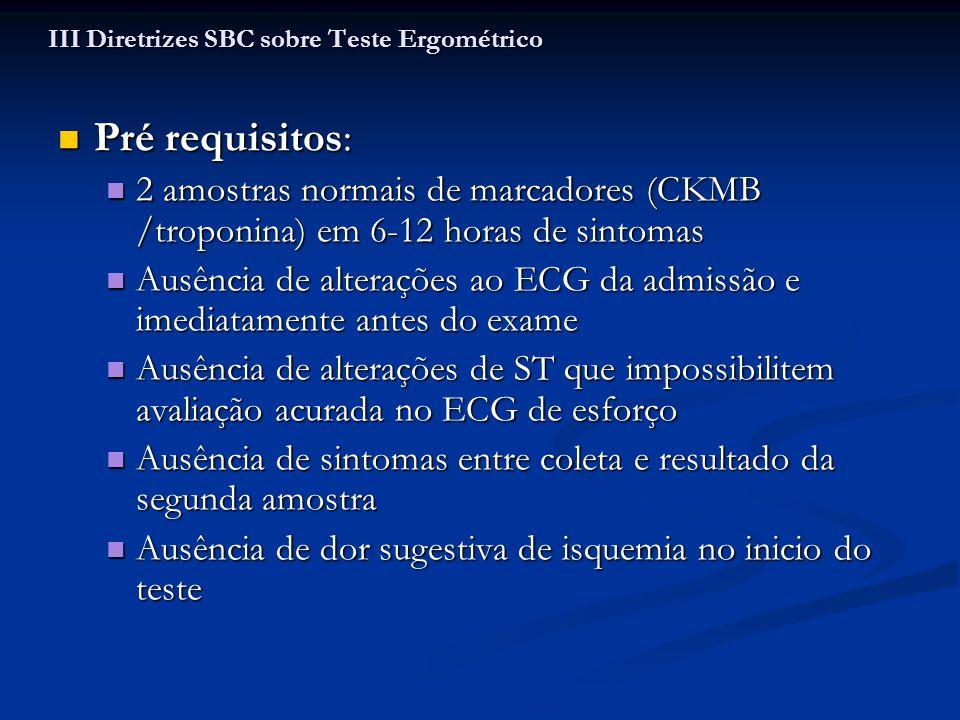 Pré requisitos: Pré requisitos: 2 amostras normais de marcadores (CKMB /troponina) em 6-12 horas de sintomas 2 amostras normais de marcadores (CKMB /t