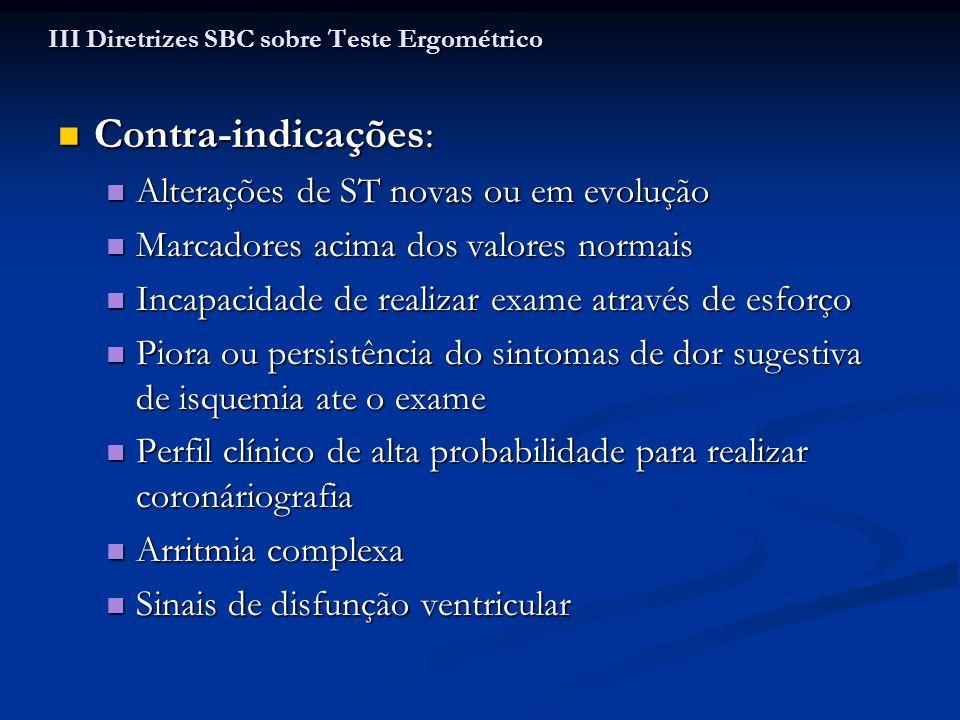 Contra-indicações: Contra-indicações: Alterações de ST novas ou em evolução Alterações de ST novas ou em evolução Marcadores acima dos valores normais